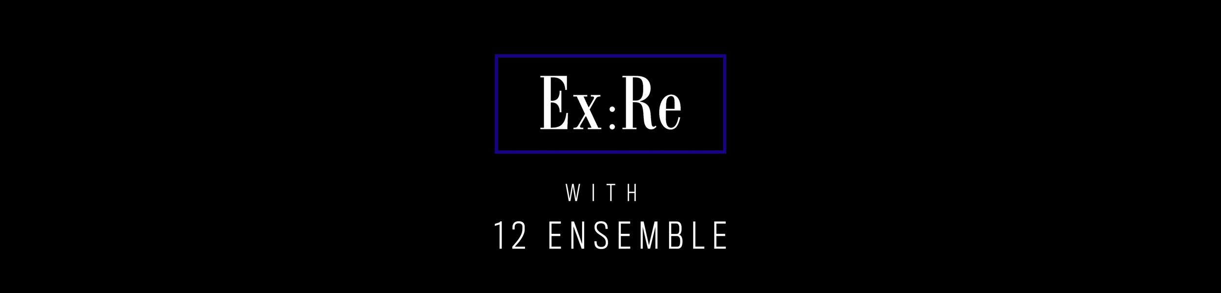 Ex:Re - Ex:Re with 12 Ensemble