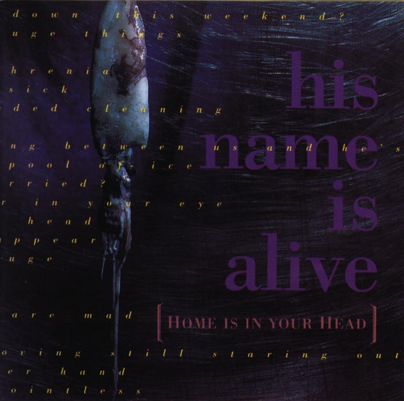 His Name Is Alive Home Is In Your Head