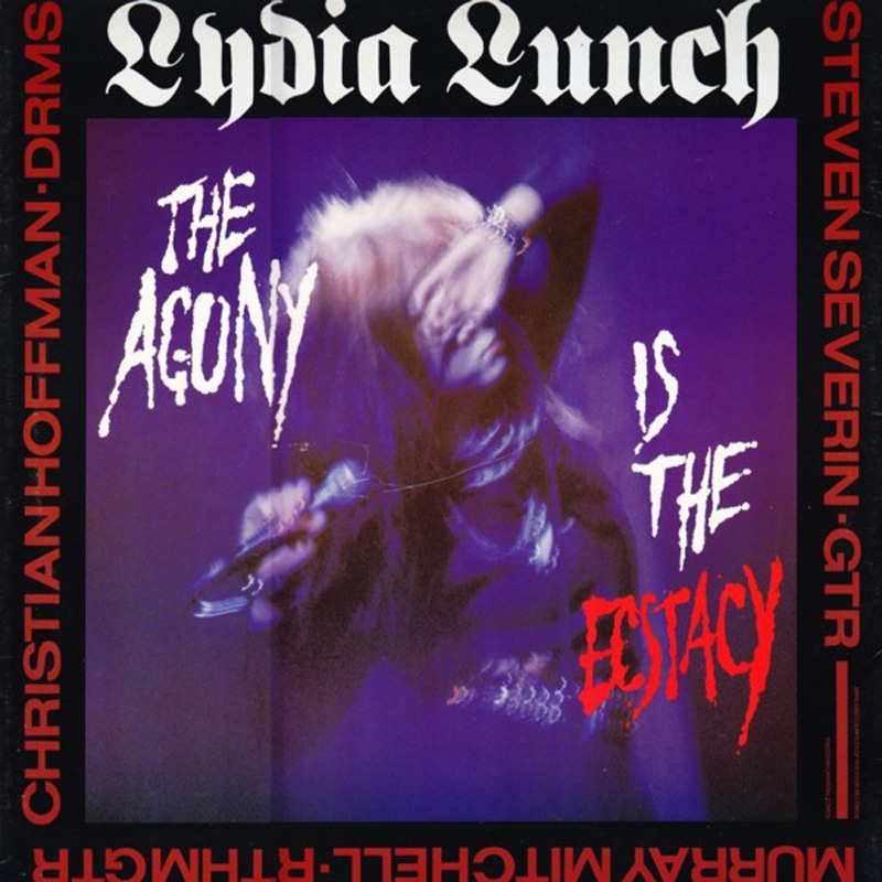 Lydia Lunch Drunk On The Pope's Blood  / The Agony Is The Ecstacy