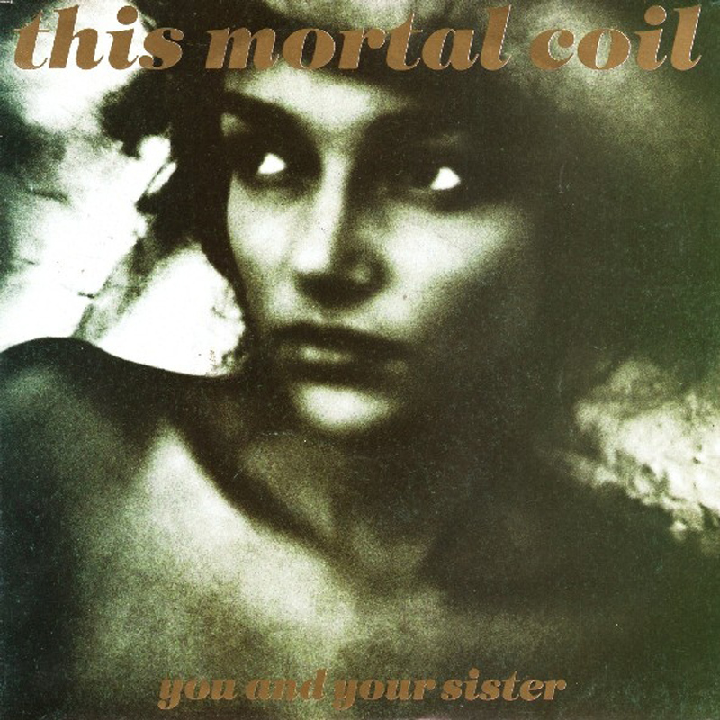 This Mortal Coil You And Your Sister
