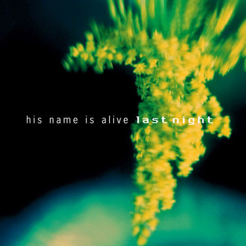 His Name Is Alive - Last Night
