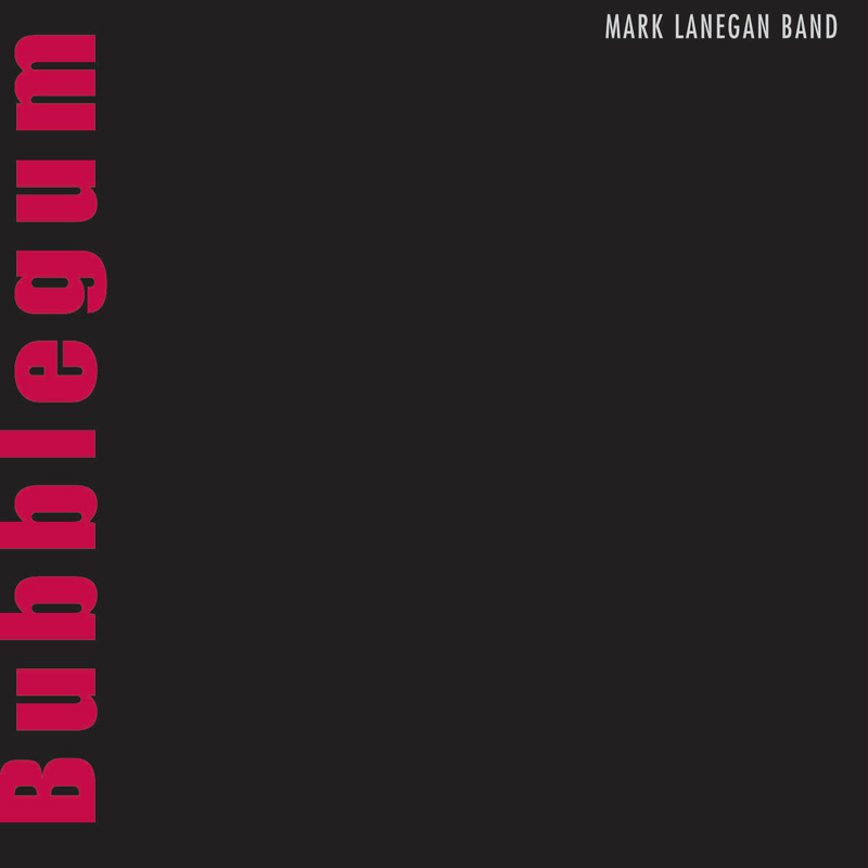 Mark Lanegan Band Bubblegum