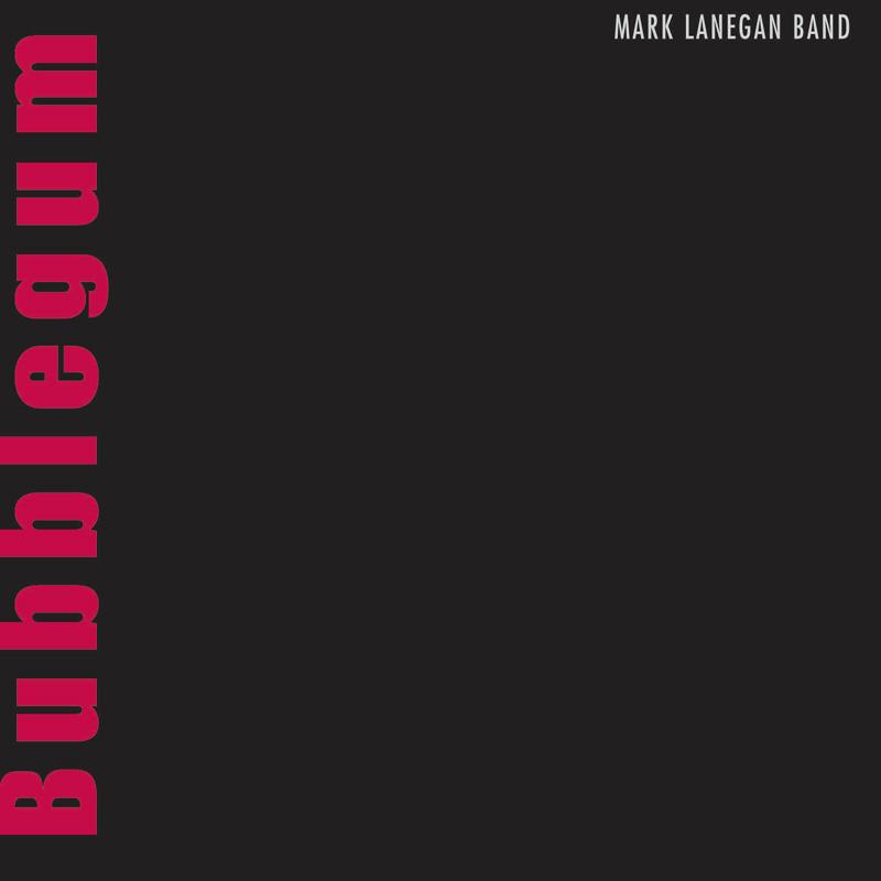 Mark Lanegan Band - Bubblegum