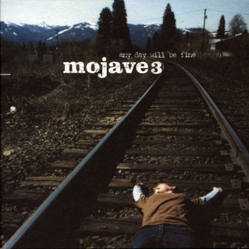 Mojave 3 - Any Day Will Be Fine