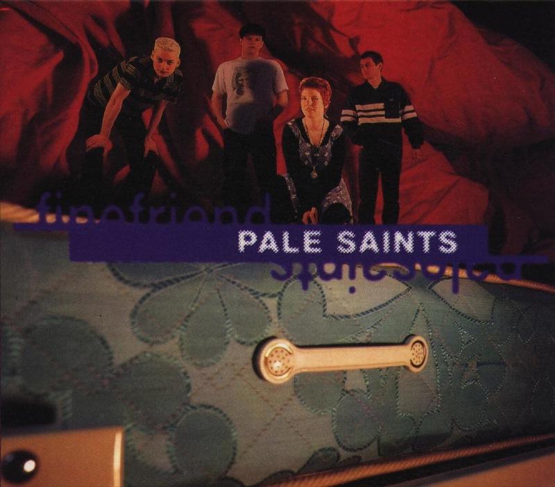 Pale Saints - Fine Friend